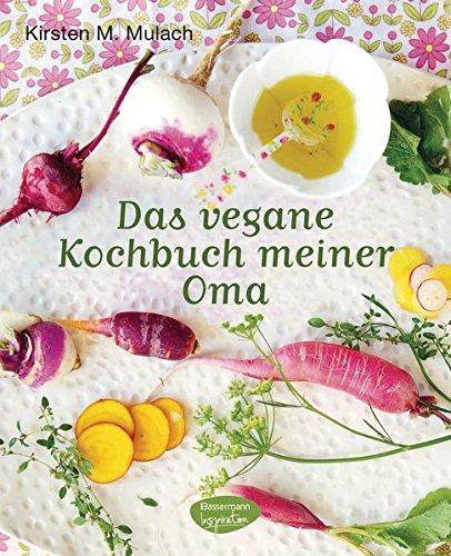Das Vegane Kochbuch Meiner Oma AmazonDe Kirsten M Mulach Bcher