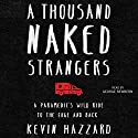 A Thousand Naked Strangers: A Paramedic's Wild Ride to the Edge and Back Audiobook by Kevin Hazzard Narrated by George Newbern