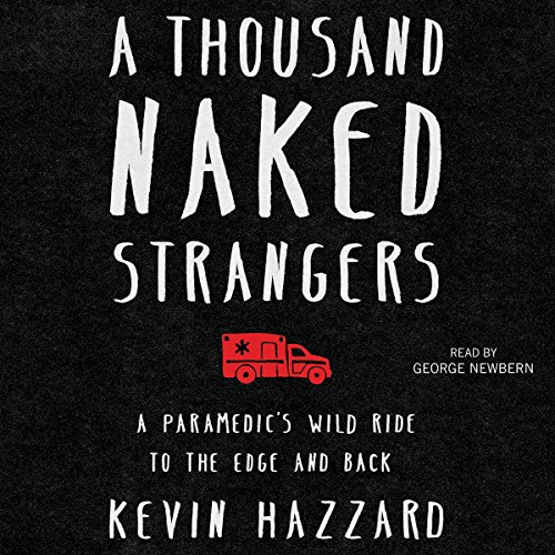 A Thousand Naked Strangers: A Paramedic's Wild Ride to the Edge and Back Audiobook [Free Download by Trial] thumbnail