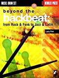 Beyond the Backbeat: from Rock & Funk to Jazz & Latin (Music : Drum Set)