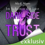 Dark Side of Trust: Im Schatten der Lust | Mia B. Meyers