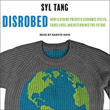 Disrobed: How Clothing Predicts Economic Cycles, Saves Lives, and Determines the Future | Livre audio Auteur(s) : Syl Tang Narrateur(s) : Randye Kaye