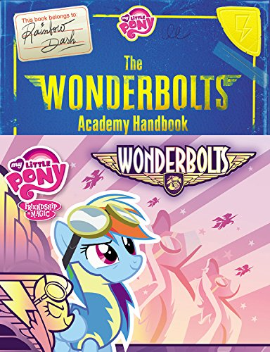 My Little Pony: The Wonderbolts Academy Handbook (My Little Pony (Little, Brown & Company)) from Little Brown Books for Young Readers