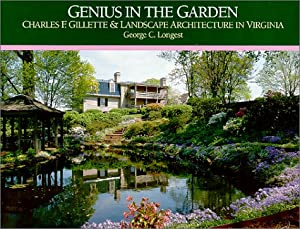 Genius in the Garden: Charles F. Gillette and Landscape Architecture in Virginia George C. Longest