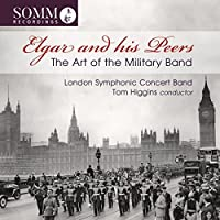 Elgar And His Peers The Art Of The Military Band