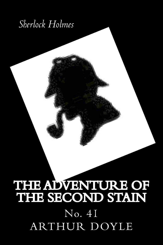 The Adventure of the Second Stain: Sherlock Holmes: Sir Arthur Conan