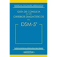Guía De Consulta De Los Criterios Diagnósticos Del DSM-5. Dsm-5. Spanish Edition Of The Desk Reference To The Diagnostic Criteria From Dsm-5