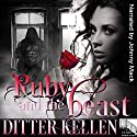 Ruby and the Beast: A Beauty and the Beast Tale Audiobook by Ditter Kellen Narrated by Johnny Mack