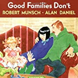 Good Families Don't, Robert Munsch and Alan Daniel, 0385252676