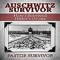 Auschwitz Survivor: How I Survived Hitler's Ovens Audiobook by Pastor Survivor Narrated by Glen Langohr