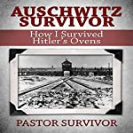 Auschwitz Survivor: How I Survived Hitler's Ovens | Pastor Survivor