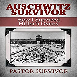 Auschwitz Survivor: How I Survived Hitler's Ovens