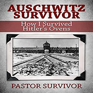 Auschwitz Survivor: How I Survived Hitler's Ovens Audiobook