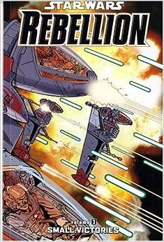 Star Wars: Rebellion: Small Victories v. 3 (Star Wars Rebellion)