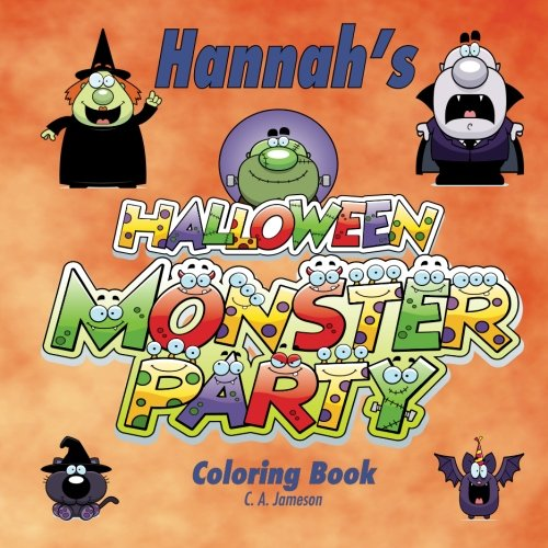 Hannahs Halloween Monster Party Coloring Book (Personalized Books for Children) (Personalized Childrens Books) C. A. Jameson