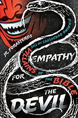 Empathy for the Devil: Finding Ourselves in the Villains of the Bible