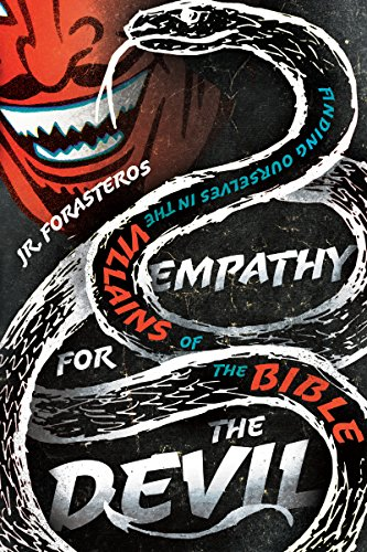 Empathy for the Devil: Finding Ourselves in the Villains of the Bible by [Forasteros, JR.]