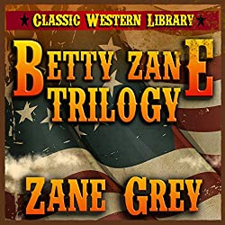 Betty Zane Trilogy: Classic Western Library, Book 5