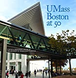 img - for UMass Boston at 50: A Fiftieth Anniversary History of the University of Massachusetts Boston book / textbook / text book