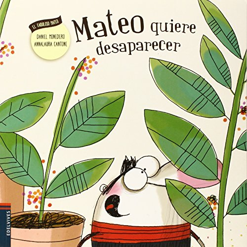 Mateo quiere desaparecer/ Matthew wants to disappear (Spanish Edition) (El Fabuloso Mateo) [Daniel Monedero] (Tapa Blanda)