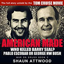 American Made: Who Killed Barry Seal? Pablo Escobar or George HW Bush Audiobook by Shaun Attwood Narrated by Randal Schaffer