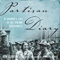 Partisan Diary: A Woman's Life in the Italian Resistance Audiobook by Ada Gobetti, Jomarie Alano - editor and translator Narrated by Marisa Vitali