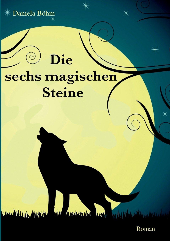 Die sechs magischen Steine Taschenbuch – 27. Juli 2017 Daniela Böhm Books on Demand 374480030X Fiction / Fantasy / General