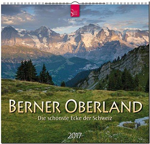 BERNER OBERLAND - Die schönste Ecke der Schweiz - Original Stürtz-Kalender 2017 - Mittelformat-Kalender 33 x 31 cm