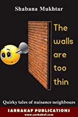 The walls are too thin: Quirky tales of nuisance neighbours Kindle Edition