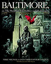Baltimore, or, The Steadfast Tin Soldier and the Vampire by Mike Mignola and Christopher Golden