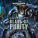Grey Knights: Blade of Purity: Warhammer 40,000 Audiobook by David Annandale Narrated by Gareth Armstrong, Robin Bowerman, Ian Brooker, Steve Conlin, Jonathan Keeble, Penny Rawlins
