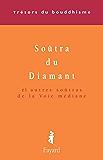 Le Soûtra du Diamant : Et autres soûtras de la Voie médiane (Trésors du bouddhisme)