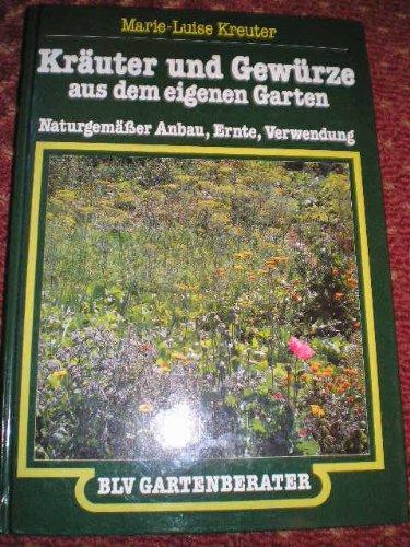 Kräuter und Gewürze aus dem eigenen Garten. Naturgemäßer Anbau, Ernte, Verwendung
