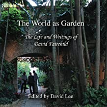 The World as Garden: The Life and Writings of David Fairchild