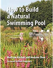 Kircher, W: How to Build a Natural Swimming Pool: The Complete Guide to Healthy Swimming at Home
