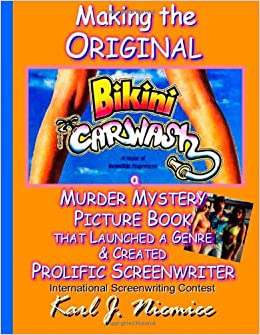 Making The Original Bikini Car Wash: a Murder Mystery Picture Book - That Launched A Genre and Created Prolific Screenwriter International Screenwriting ... by Having 10 Days to Write Bikini Car Wash)