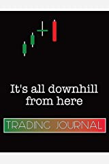 Forex Trading Journal It's All Downhill From Here: Foreign Currency Trading Planner designed to take your trading to the next level. Log entry and ... Pages for goals, affirmations, and resources. Paperback