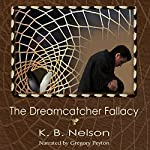 The Dreamcatcher Fallacy: The Dreamcatcher Fallacy Cycle, Book 1 | K. B. Nelson