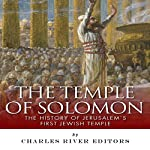 The Temple of Solomon: The History of Jerusalem's First Jewish Temple |  Charles River Editors