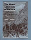 The Sacred Landscape of the Inca, Brian S. Bauer, 0292708653