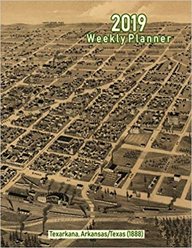 2019 Weekly Planner: Texarkana, Arkansas/Texas 1888 ...