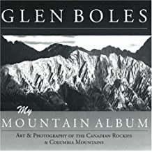 Glen Boles: My Mountain Album: Art & Photography of the Canadian Rockies & Columbia Mountains