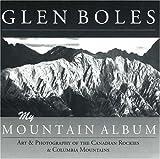 Glen Boles: My Mountain Album: Art & Photography of the Canadian Rockies & Columbia Mountains