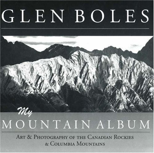 Download Glen Boles: My Mountain Album: Art & Photography of the Canadian Rockies & Columbia Mountains ebook
