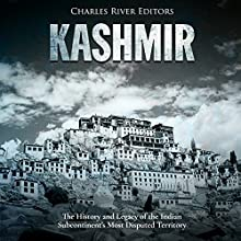 Kashmir: The History and Legacy of the Indian Subcontinent's Most Disputed Territory Audiobook by Charles River Editors Narrated by Jim D. Johnston