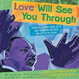 Love Will See You Through: Martin Luther King Jr.'s Six Guiding Beliefs (as told by his niece)