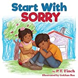Start With Sorry: A Children's Picture Book With Lessons in Empathy, Sharing, Manners & Anger Management