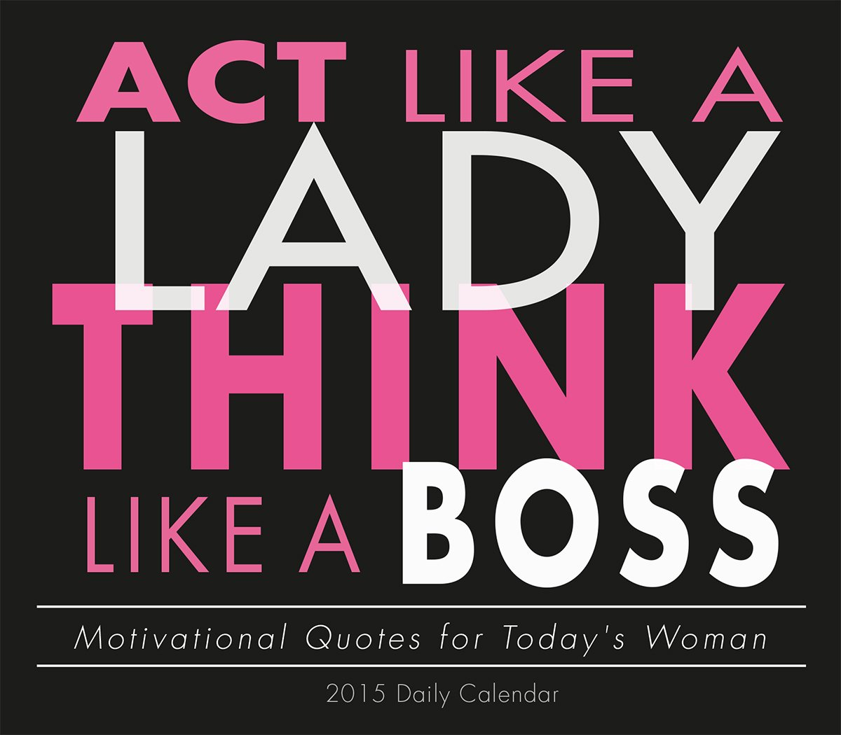 Act Like a Lady, Think Like a Boss; Motivational Quotes for ...