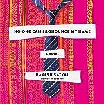 No One Can Pronounce My Name: A Novel | Rakesh Satyal