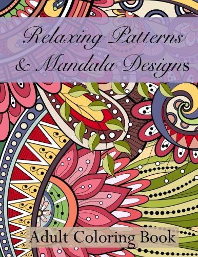 Relaxing Patterns & Mandala Designs Adult Coloring Book (Beautiful Patterns & Designs Adult Coloring Books) (Volume 28)